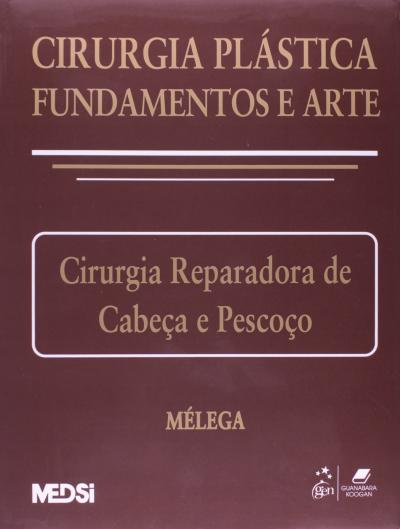 CIRURGIA PLÁSTICA: FUNDAMENTOS E ARTE II - CIRURGIA REPARADORA DE CABEÇA E PESCOÇO