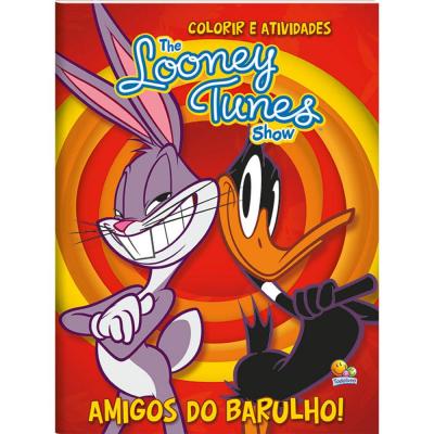 COLORIR E ATIVIDADES - THE LOONEY TUNES SHOW: AMIGOS DO BARULHO!