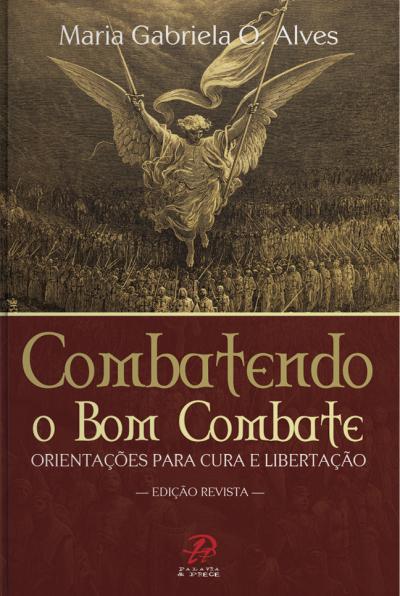 COMBATENDO O BOM COMBATE - ORIENTAÇÕES PARA CURA E LIBERTAÇÃO