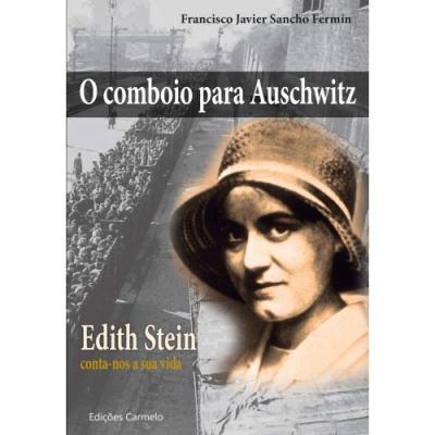 COMBOIO PARA AUSCHWITZ, O - (EDITH STEIN CONTA-NOS A SUA VIDA)