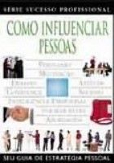 COMO INFLUENCIAR PESSOAS - SEU GUIA DE ESTRATEGIA PESSOAL - 7ª