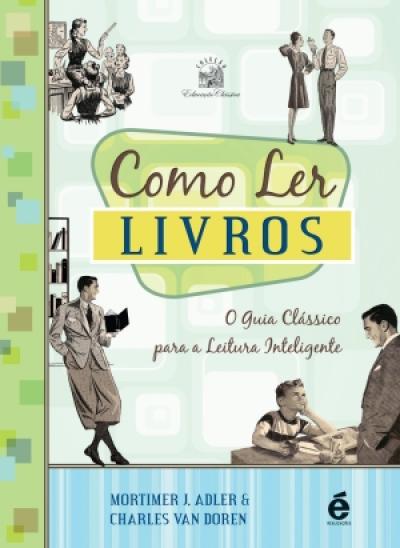 COMO LER LIVROS - O GUIA CLÁSSICO PARA A LEITURA INTELIGENTE