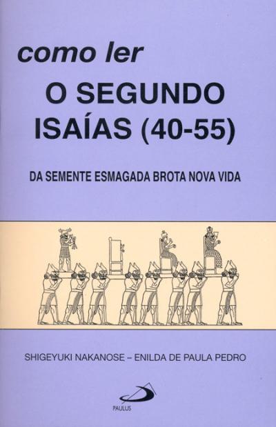 COMO LER O SEGUNDO ISAÍAS (40-55) - DA SEMENTE ESMAGA BROTA NOVA VIDA