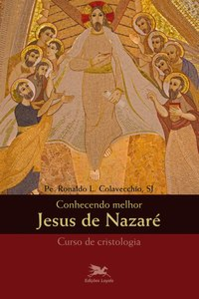 CONHECENDO MELHOR JESUS DE NAZARÉ - CRISTOLOGIA