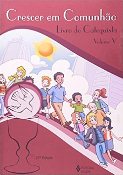 CRESCER EM COMUNHÃO VOL. 5 CATEQUISTA