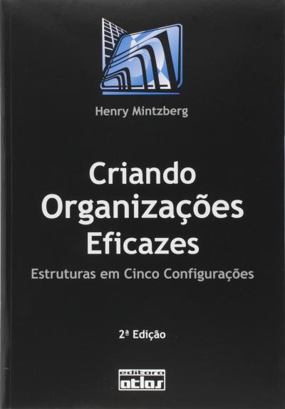 CRIANDO ORGANIZAÇÕES EFICAZES: ESTRUTURAS EM CINCO CONFIGURAÇÕES