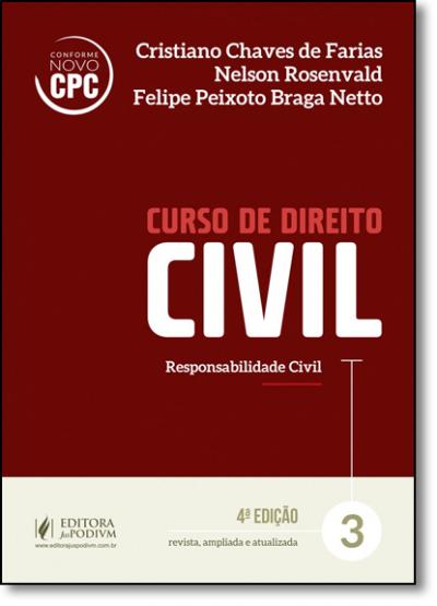 CURSO DE DIREITO CIVIL - V.3 - RESPONSABILIDADE CIVIL 2017 - 4A EDIÇÃO - CONFORME NOVO CPC