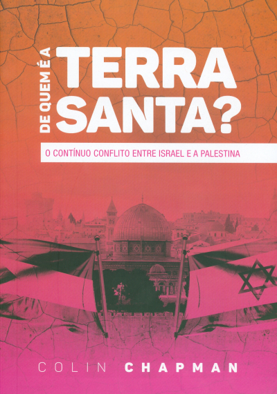 DE QUEM E A TERRA SANTA - O CONTINUO CONFLITO ENTRE ISRAEL E A PALESTINA
