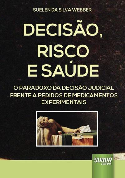 DECISÃO, RISCO E SAÚDE - O PARADOXO DA DECISÃO JUDICIAL FRENTE A PEDIDOS DE MEDICAMENTOS EXPERIMENTAIS