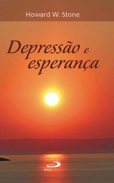 DEPRESSÃO E ESPERANÇA - NOVAS VISÕES PARA O ACONSELHAMENTO PASTORAL
