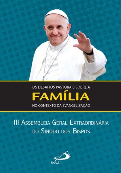 DESAFIOS PASTORAIS SOBRE A FAMILIA NO CONTEXTO DA EVANGELIZACAO, OS- III AS