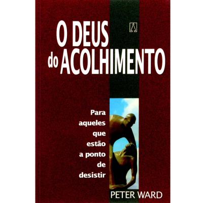 DEUS DO ACOLHIMENTO, O - PARA AQUELES QUE ESTAO A...