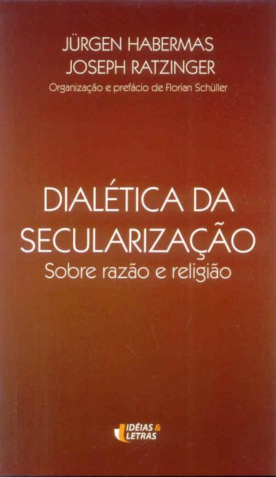 DIALETICA DA SECULARIZACAO - SOBRE RAZAO E RELIGIAO