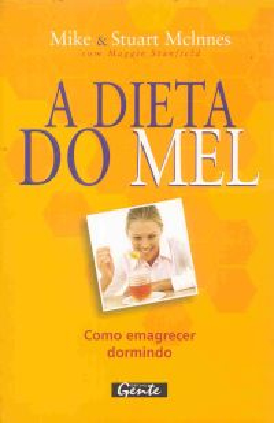 DIETA DO MEL, A - COMO EMAGRECER DORMINDO
