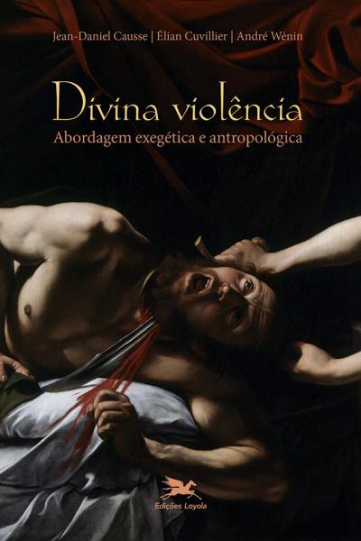 DIVINA VIOLÊNCIA - ABORDAGEM EXEGÉTICA E ANTROPOLÓGICA