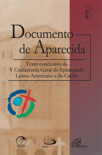 DOCUMENTO DE APARECIDA - TEXTO CONCLUSIVO DA 5º CONFERENCIA GERAL DO EPISCOPADO LATINO-AMERICANO E NO CARIBE