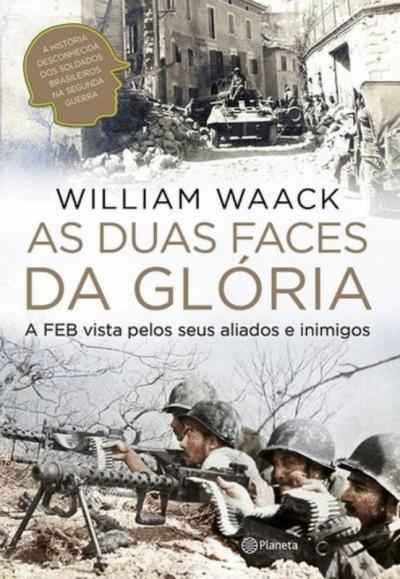 DUAS FACES DA GLORIA, AS - A FEB VISTA PELOS SEUS ALIADOS E INIMIGOS