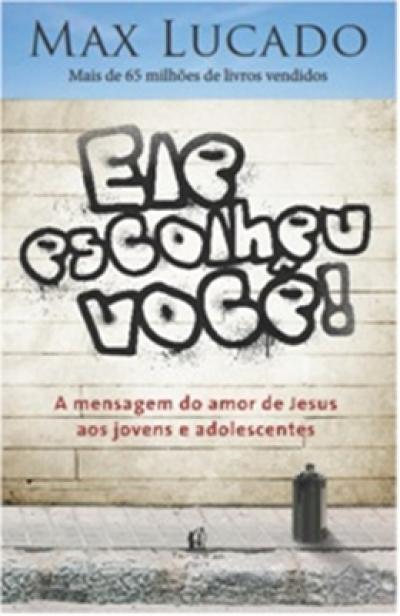 Ele Escolheu Voce A Mensagem Do Amor De Jesus Aos Jovens E