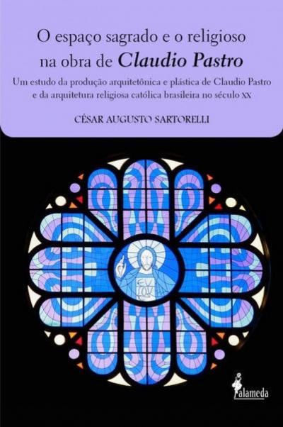 ESPACO SAGRADO E O RELIGIOSO NA OBRA DE CLAUDIO PASTRO, O