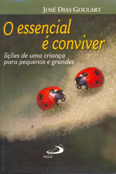ESSENCIAL E CONVIVER, O - LICOES DE UMA CRIANCA PARA PEQUENOS E GRANDES - 1