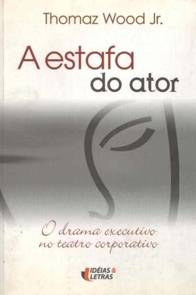 ESTAFA DO ATOR, A - O DRAMA EXECUTIVO NO TEATRO...