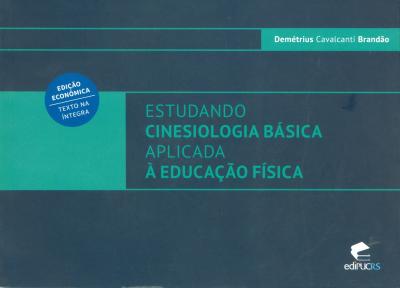 ESTUDANDO CINESIOLOGIA BÁSICA APLICADA À EDUCAÇÃO FÍSICA - (EDIÇÃO ECÔNOMICA)