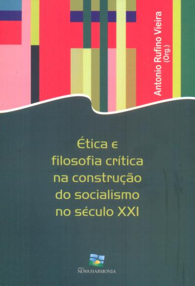 ETICA E FILOSOFIA CRITICA NA CONSTRUCAO DO SOCIALISMO NO SECULO XXI