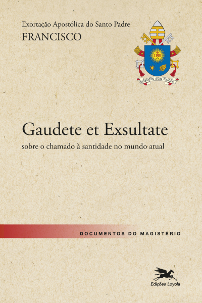EXORTAÇÃO APOSTÓLICA - GAUDETE ET EXSULTATE