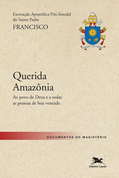 """EXORTAÇÃO APOSTÓLICA """"QUERIDA AMAZONIA"""" - EXORTAÇÃO APOSTÓLICA PÓS-SINODAL DO SANTO PADRE FRANCISCO SOBRE A AMAZÔNIA"""