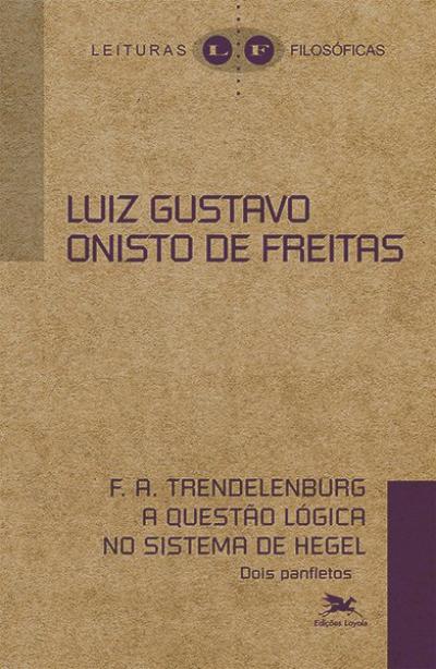 F. A. TRENDELERBURG - A QUESTÃO LÓGICA NO SISTEMA DE HEGEL