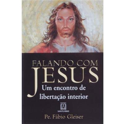 FALANDO COM JESUS - UM ENCONTRO DE LIBERTACAO INTERIOR