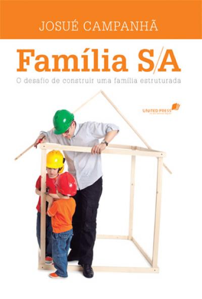 FAMÍLIA S/A - O DESAFIO DE CONSTRUIR UMA FAMÍLIA ESTRUTURADA