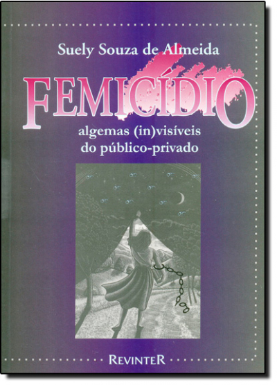FEMICIDIO - ALGEMAS INVISIVEIS DO PUBLICO PRIVADO - 1ª