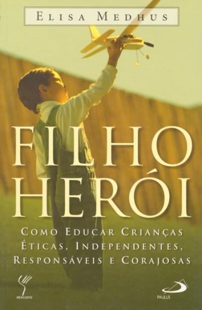 FILHO HEROI - COMO EDUCAR CRIANCAS ETICAS...