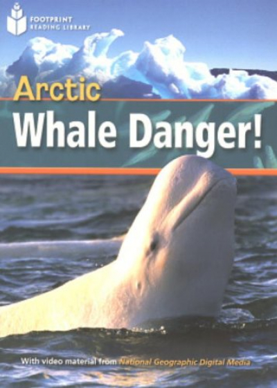 FOOTPRINT READING LIBRARY - LEVEL 1 800 A2 - ARCTIC WHALE DANGER!
