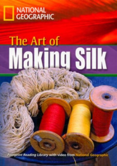 FOOTPRINT READING LIBRARY - LEVEL 4 1600 B1 - THE ART OF MAKING SILK