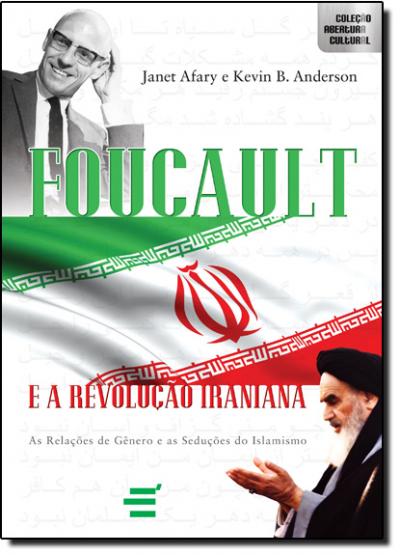 FOUCAULT E A REVOLUÇÃO IRANIANA - AS RELAÇÕES DE GÊNERO E AS SEDUÇÕES DO ISLAMISMO