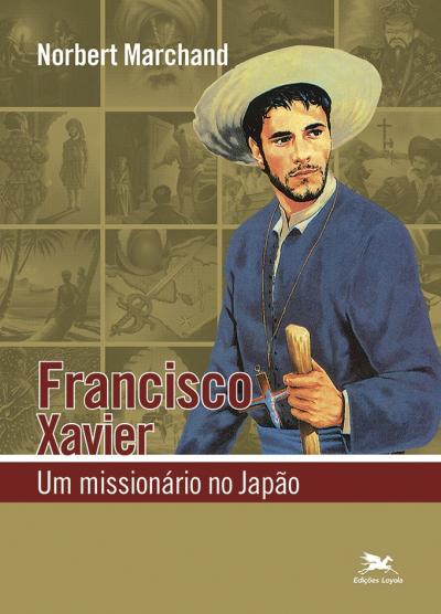 FRANCISCO XAVIER - UM MISSIONÁRIO NO JAPÃO