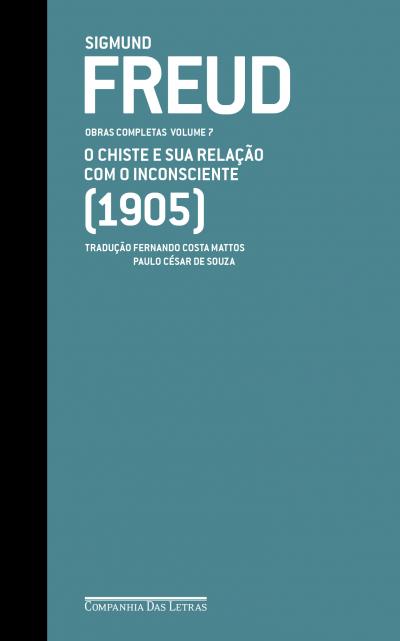 FREUD (1905) - O CHISTE E SUA RELAÇÃO COM O INCONSCIENTE