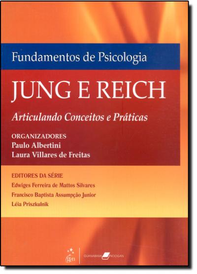 FUNDAMENTOS DE PSICOLOGIA - JUNG E REICH - ARTICULANDO CONCEITOS E PRATICAS - 1