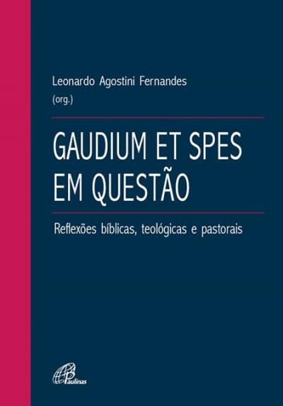 GAUDIUM ET SPES EM QUESTAO - REFLEXOES BIBLICAS TEOLOGICAS E PASTORAIS