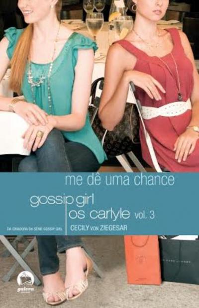 GOSSIP GIRL: OS CARLYLE - ME DÊ UMA CHANCE (VOL. 3)