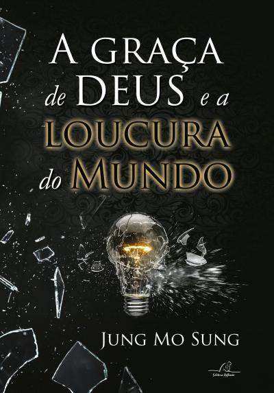 GRAÇA DE DEUS E A LOUCURA DO MUNDO, A