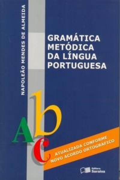 GRAMÁTICA METÓDICA DA LÍNGUA PORTUGUESA - VOLUME ÚNICO