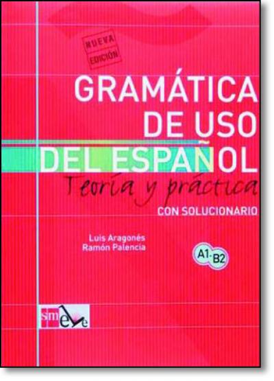 GRAMATICA DE USO DE ESPANOL - TEORIA Y PRACTICA - CON SOLUCIONARIO - COL.EC - 1