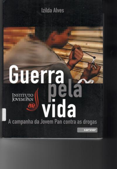 GUERRA PELA VIDA - A CAMPANHA DA JOVEM PAN CONTRA AS DROGAS