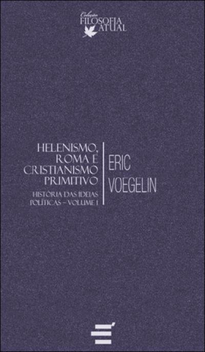HISTÓRIA DAS IDEIAS POLÍTICAS - VOL. I - HELENISMO, ROMA E CRISTIANISMO PRIMITIVO