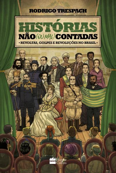HISTÓRIAS NÃO OU MAL CONTADAS - REVOLTAS GOLPES E REVOLUÇÕES NO BRASIL