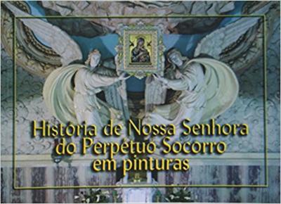 HISTORIA DE N.SRA.DO PERPETUO SOCORRO EM PINTURAS