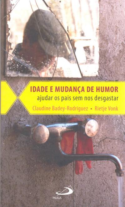 IDADE E MUDANÇA DE HUMOR - AJUDAR OS PAIS SEM NOS DESGASTAR